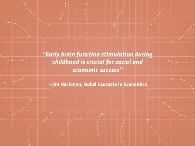 """""""Early brain function stimulation during childhood is crucial for social and economic success"""" - Jim Heckman, Nobel Laurea..."""