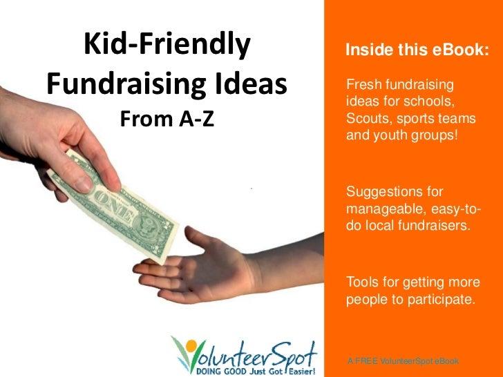 Kid‐Friendly     Inside this eBook:FundraisingIdeas   Fresh fundraising                    ideas for schools,     FromA...