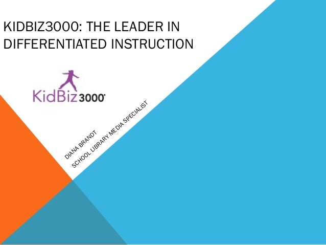 KIDBIZ3000: THE LEADER IN DIFFERENTIATED INSTRUCTION DIANA BRANDT SCHOOL LIBRARY M EDIA SPECIALIST