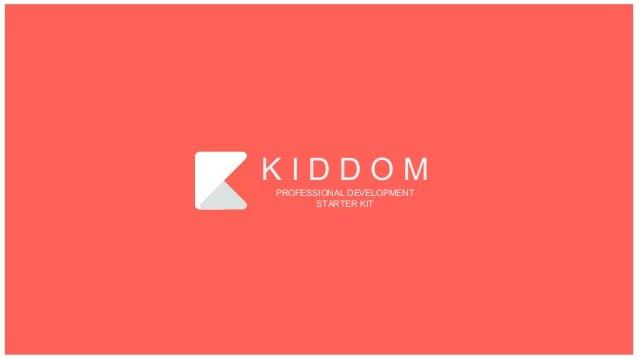 K I D D O M PROFESSIONAL DEVELOPMENT STARTER KIT