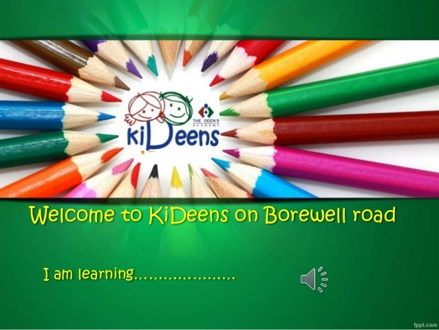 Welcome to KiDeens on Borewell road I am learning…………………