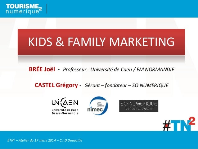 KIDS & FAMILY MARKETING BRÉE Joël - Professeur - Université de Caen / EM NORMANDIE CASTEL Grégory - Gérant – fondateur – S...