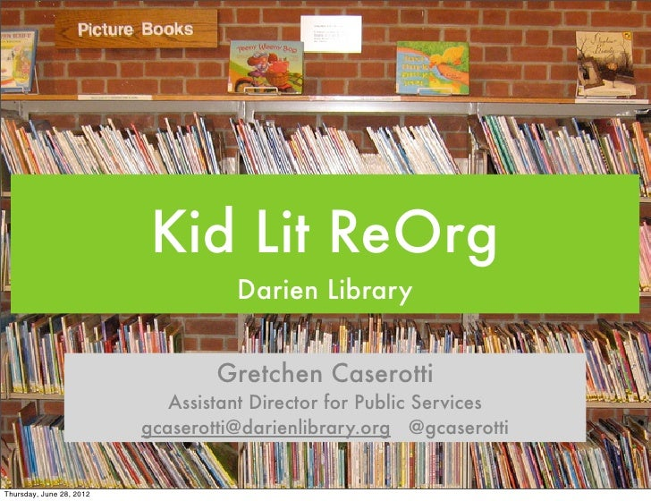 Kid Lit ReOrg                                    Darien Library                                  Gretchen Caserotti       ...