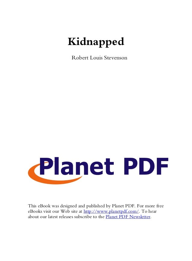 Kidnapped                     Robert Louis StevensonThis eBook was designed and published by Planet PDF. For more freeeBoo...