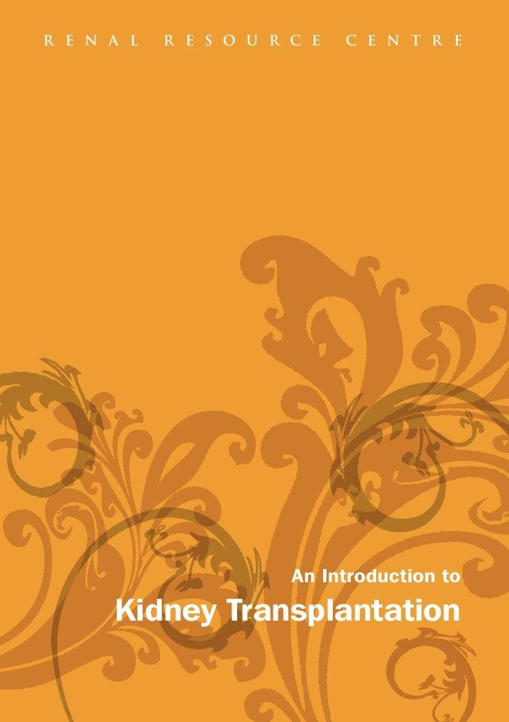R E N A L   R E S O U R C E   C E N T R E                        An Introduction to      Kidney Transplantation