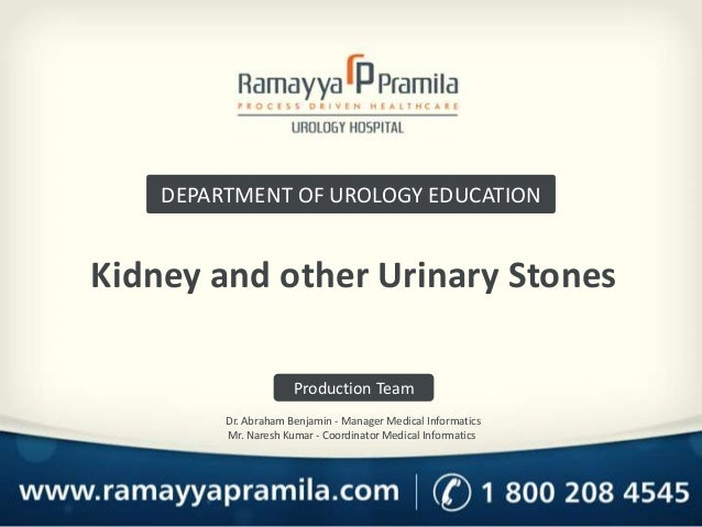 Kidney and other Urinary Stones DEPARTMENT OF UROLOGY EDUCATION Production Team Dr. Abraham Benjamin - Manager Medical Inf...