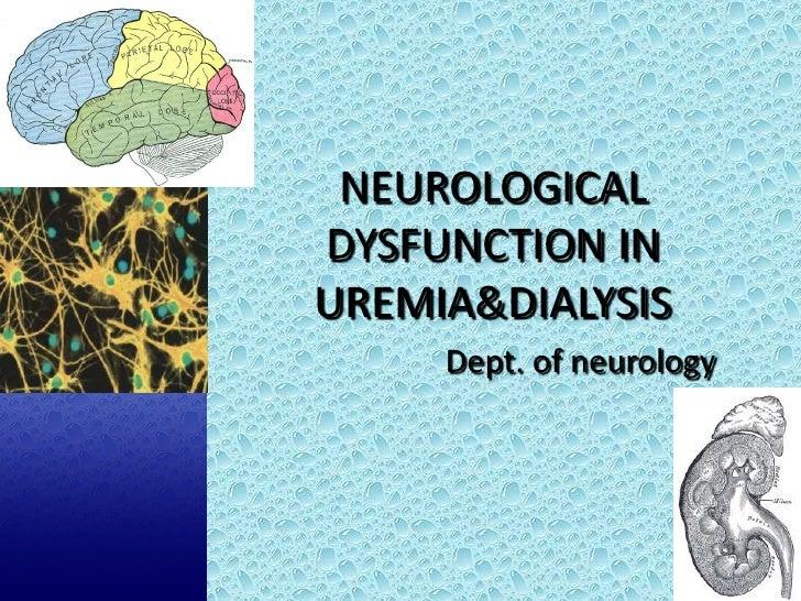 NEUROLOGICAL DYSFUNCTION IN UREMIA&DIALYSIS      Dept. of neurology