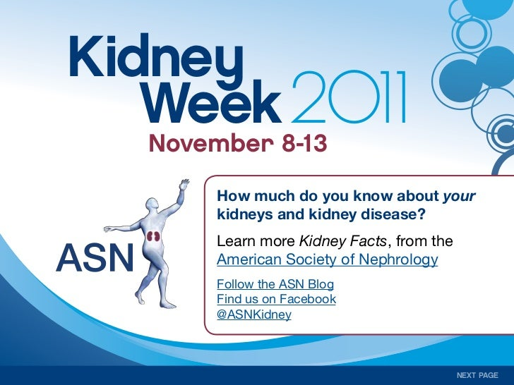 Kidney   Week8-13   November            2011      How much do you know about your      kidneys and kidney disease?      Le...