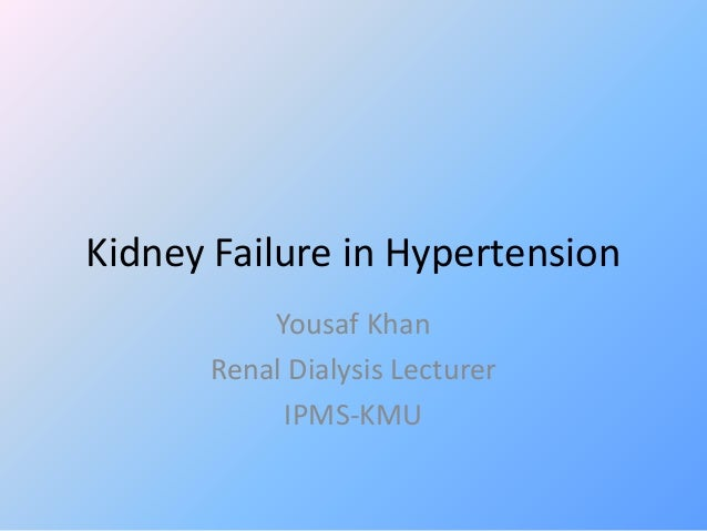 Kidney Failure in Hypertension Yousaf Khan Renal Dialysis Lecturer IPMS-KMU