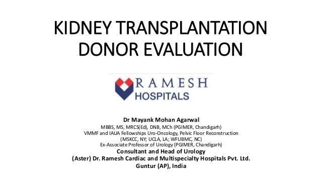 KIDNEY TRANSPLANTATION DONOR EVALUATION Dr Mayank Mohan Agarwal MBBS, MS, MRCS(Ed), DNB, MCh (PGIMER, Chandigarh) VMMF a...
