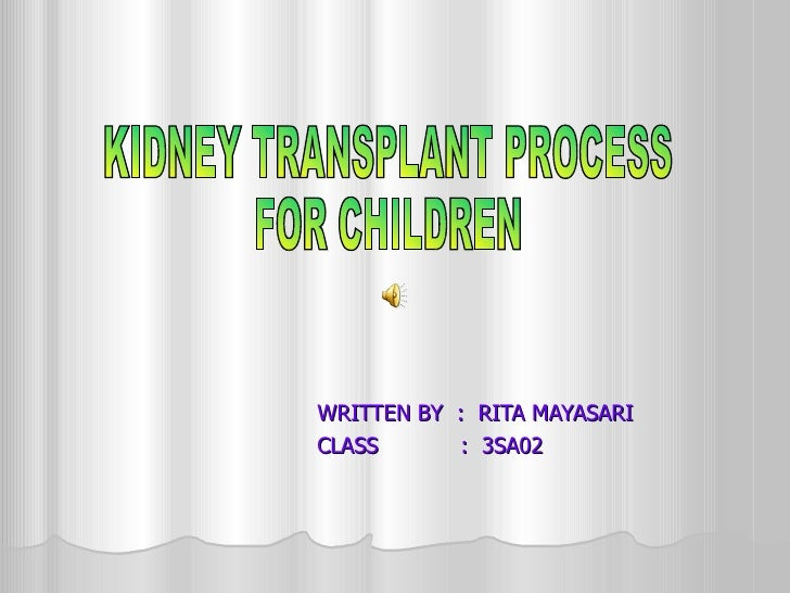 WRITTEN BY  :  RITA MAYASARI CLASS  :  3SA02 KIDNEY TRANSPLANT PROCESS  FOR CHILDREN