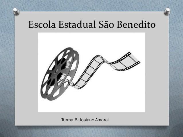 Escola Estadual São Benedito  Turma B- Josiane Amaral