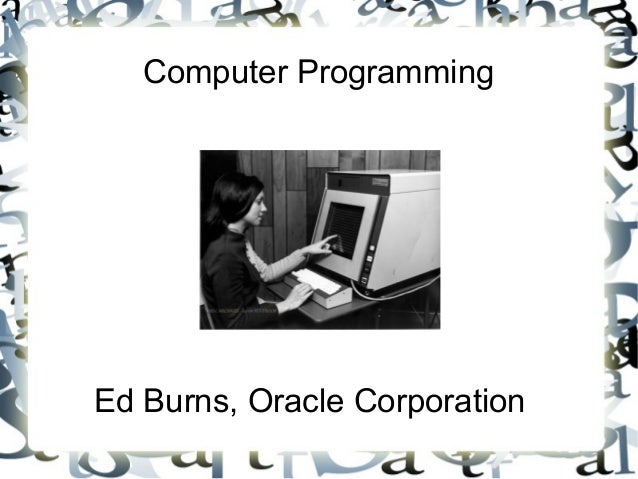 Computer ProgrammingEd Burns, Oracle Corporation