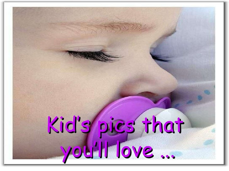 Kid's pics that  you'll love ...