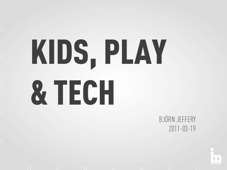 KIDS, PLAY& TECH         BJÖRN JEFFERY            2011-03-19
