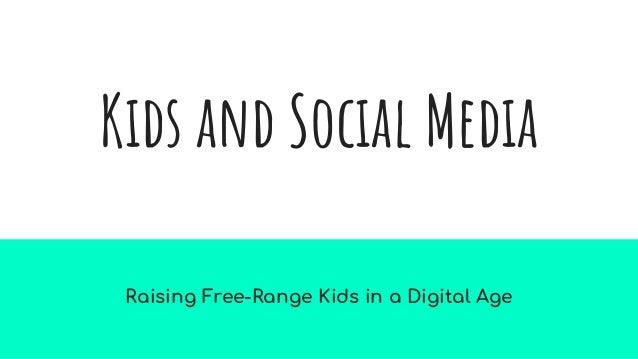 Kids and Social Media Raising Free-Range Kids in a Digital Age