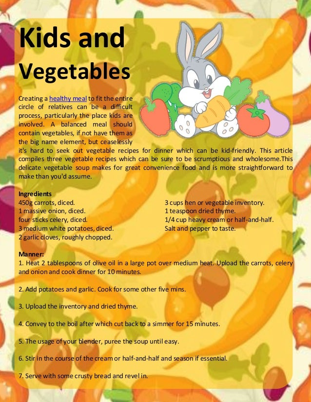 Kids and Vegetables Creating a healthy meal to fit the entire circle of relatives can be a difficult process, particularly...