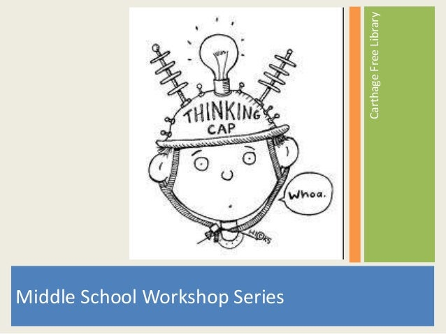 Carthage Free Library  Middle School Workshop Series
