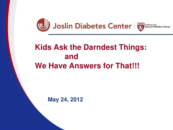 Kids Ask the Darndest Things:       andWe Have Answers for That!!!   May 24, 2012
