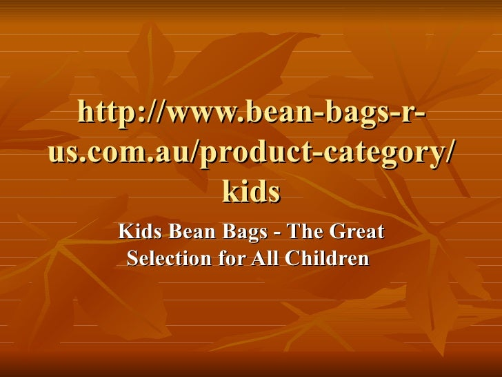 http://www.bean-bags-r-us.com.au/product-category/           kids    Kids Bean Bags - The Great     Selection for All Chil...