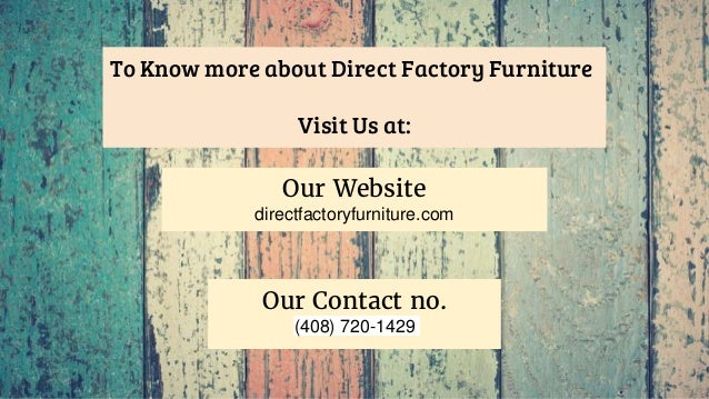 ... Furniture Website: Directfactoryfurniture.com; 5. To Know More About Direct  Factory ...