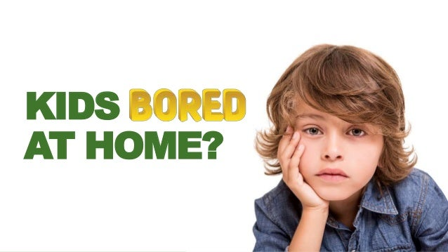 Kids Bored at Home