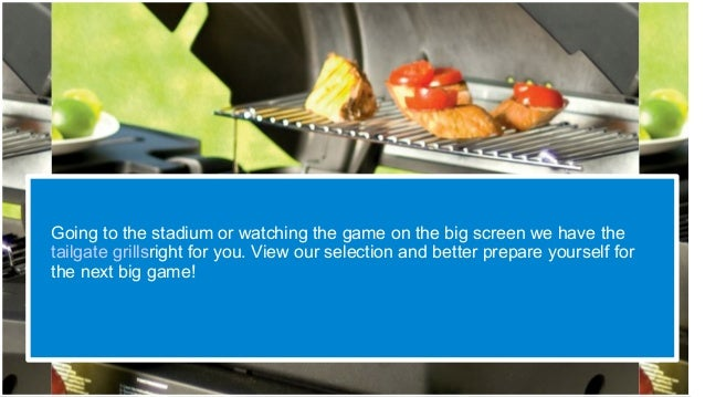 Going to the stadium or watching the game on the big screen we have the tailgate grillsright for you. View our selection a...