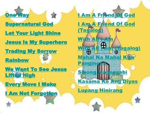 One Way  I Am A Friend Of God  Supernatural God  I Am A Friend Of God (Tagalog)  Let Your Light Shine  Jesus Is My Superhe...