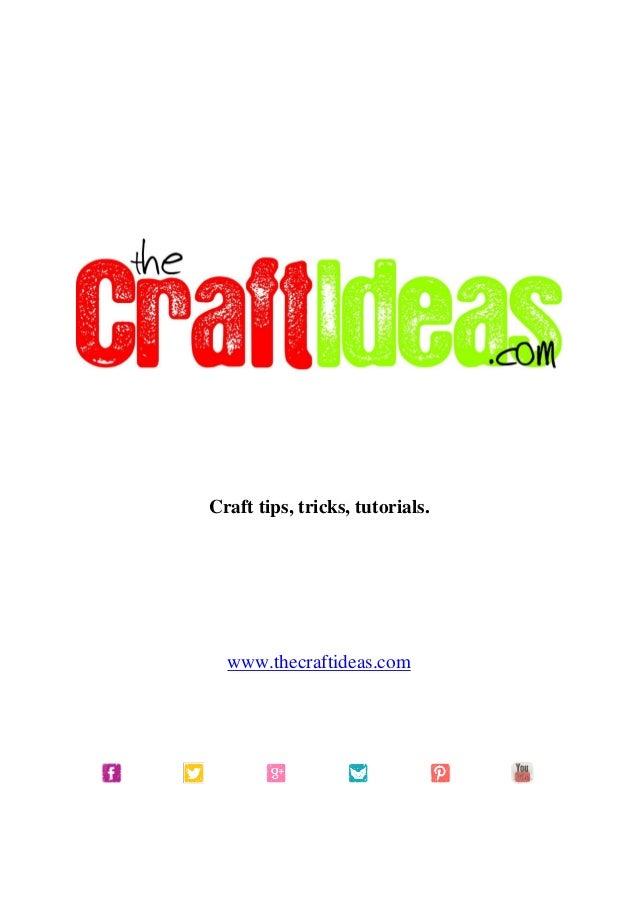 Craft tips, tricks, tutorials.www.thecraftideas.com