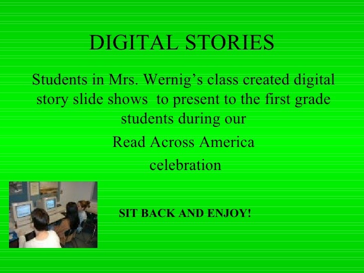 DIGITAL STORIES Students in Mrs. Wernig's class created digital story slide shows  to present to the first grade students ...