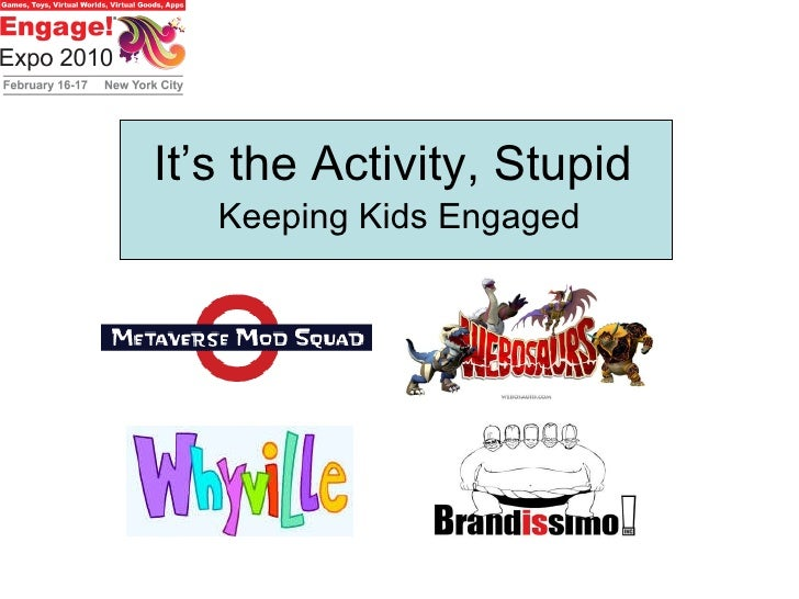 It's the Activity, Stupid Keeping Kids Engaged