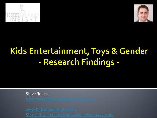 Steve Reece  steve.reece@vicientertainment.co.uk  www.KidsBrandInsight.com  Steve's Toy Industry Blog: www.stevenreece.com