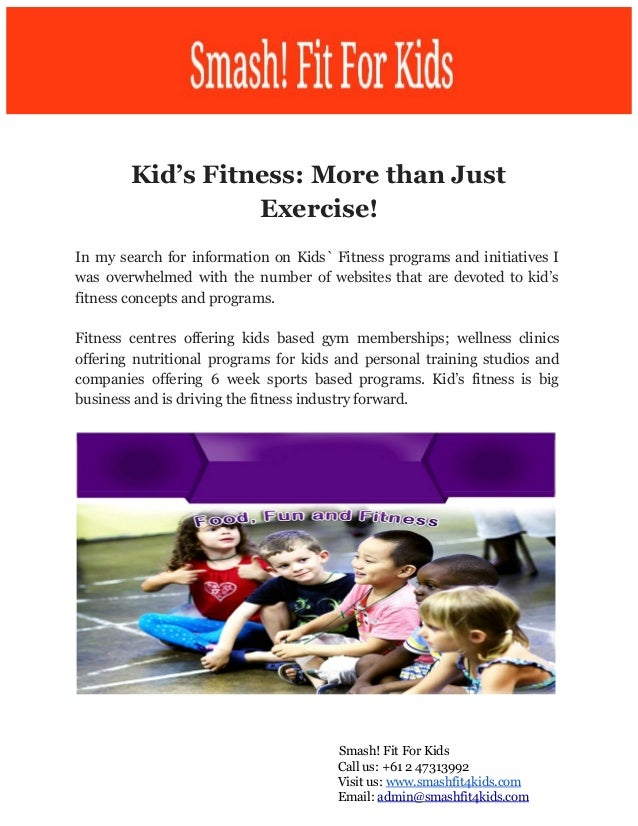 Kid's Fitness: More than Just Exercise! In my search for information on Kids` Fitness programs and initiatives I was ove...