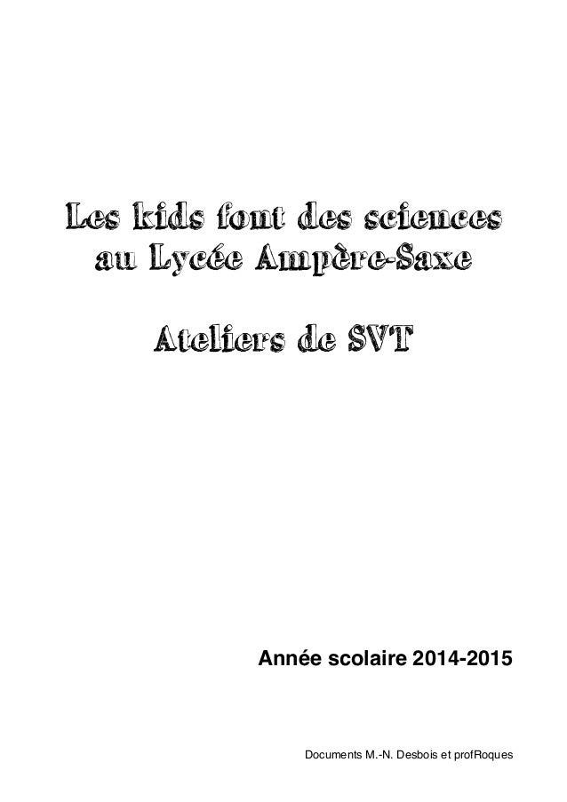 Les kids font des sciences au Lycée Ampère-Saxe Ateliers de SVT Année scolaire 2014-2015 Documents M.-N. Desbois et profRo...