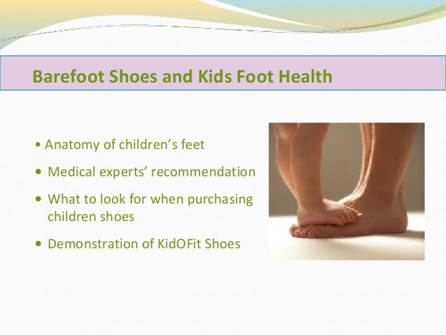 Barefoot Shoes and Kids Foot Health • Anatomy of children's feet • Medical experts' recommendation • What to look for when...