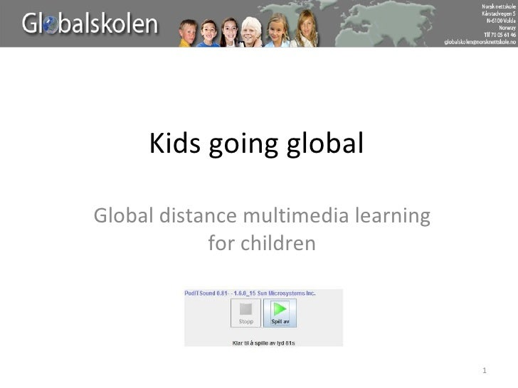Kids going global Global distance multimedia learning for children