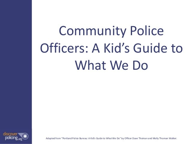 """Community PoliceOfficers: A Kid's Guide to      What We Do Adapted from """"Portland Police Bureau: A Kid's Guide to What We ..."""