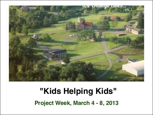 """Kids Helping Kids""Project Week, March 4 - 8, 2013"