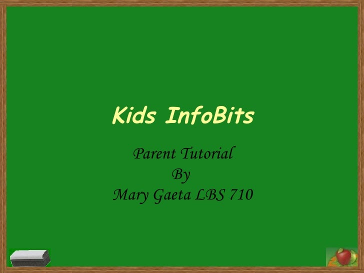 Kids InfoBits Parent Tutorial By  Mary Gaeta LBS 710