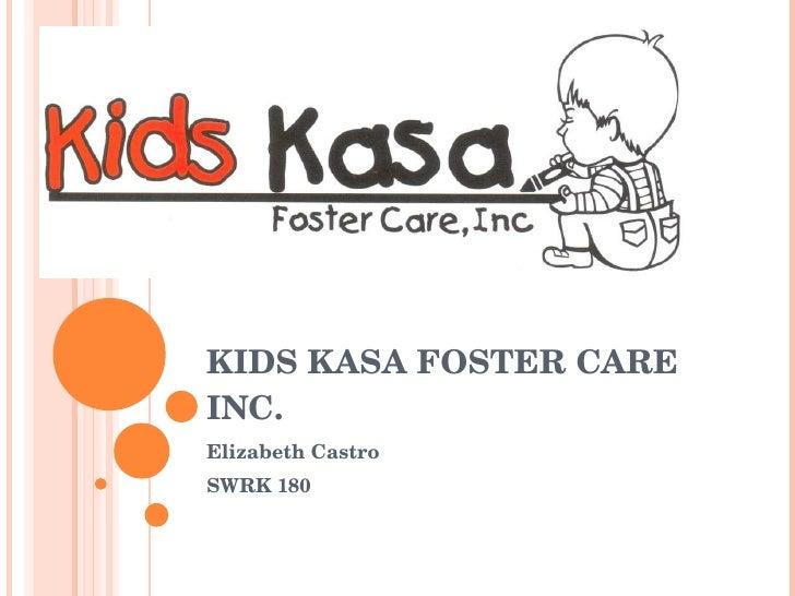 KIDS KASA FOSTER CARE INC. Elizabeth Castro  SWRK 180