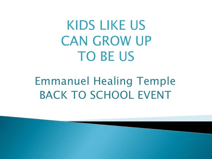 KIDS LIKE US CAN GROW UP TO BE US <br />Emmanuel Healing Temple <br />BACK TO SCHOOL EVENT<br />