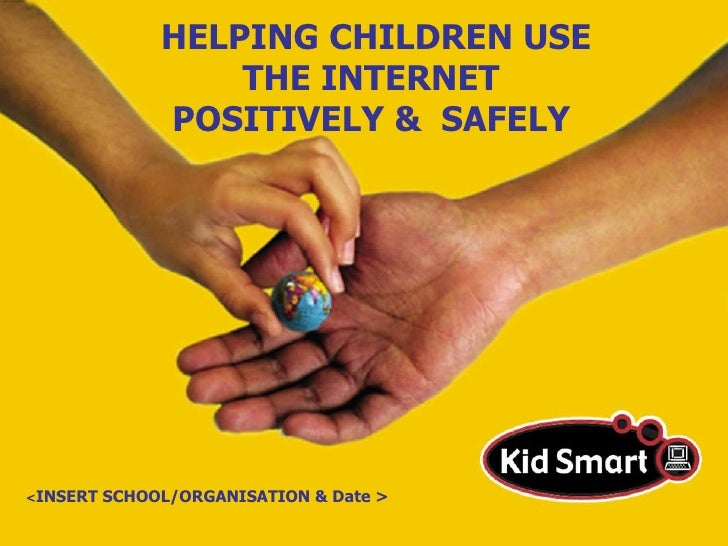 HELPING CHILDREN USE THE INTERNET  POSITIVELY &  SAFELY   < INSERT SCHOOL/ORGANISATION & Date >