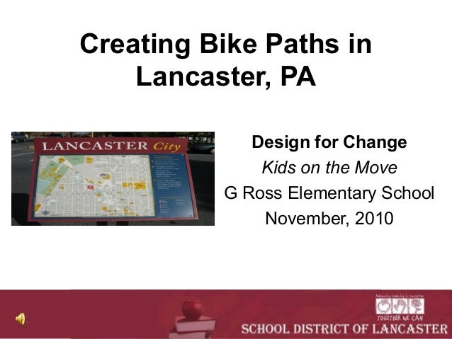 Creating Bike Paths in Lancaster, PA Design for Change Kids on the Move G Ross Elementary School November, 2010