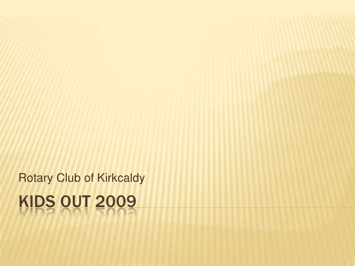 Rotary Club of Kirkcaldy  KIDS OUT 2009