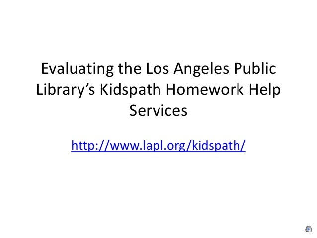 Evaluating the Los Angeles Public Library's Kidspath Homework Help Services http://www.lapl.org/kidspath/