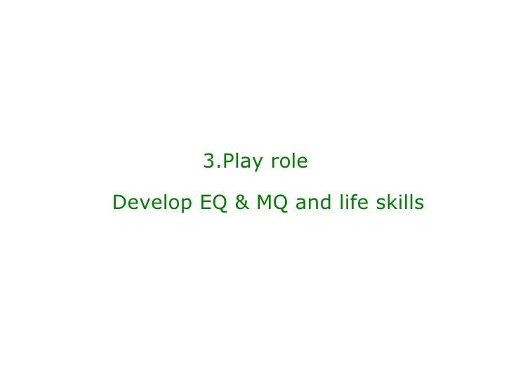 3.Play role Develop EQ & MQ and life skills