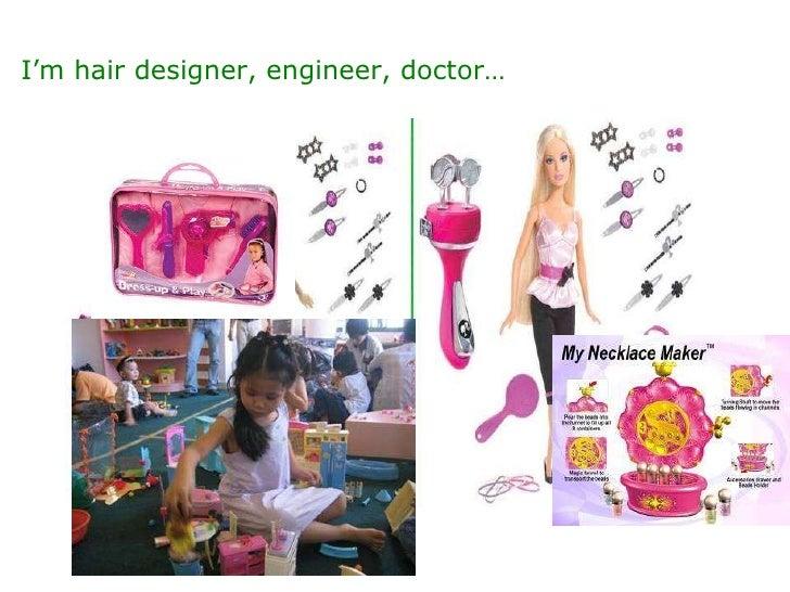 I'm hair designer, engineer, doctor…