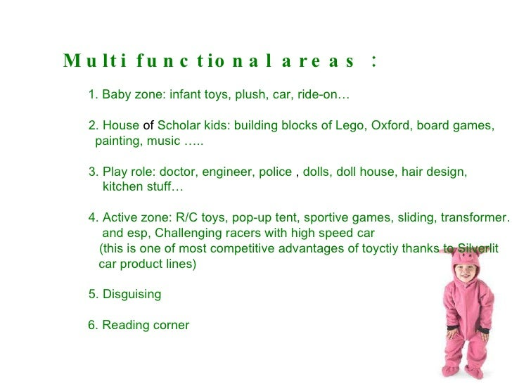 Multi functional areas : 1. Baby zone: infant toys, plush, car, ride-on…  2. H ouse  of  Scholar kids: building blocks of ...