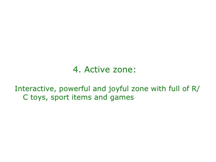 4. Active zone:  <ul><li>Interactive, powerful and joyful zone with full of R/C toys, sport items and games </li></ul>