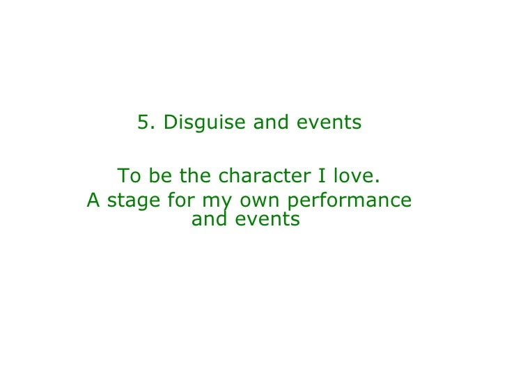 5. Disguise and events To be the character I love. A stage for my own performance and events